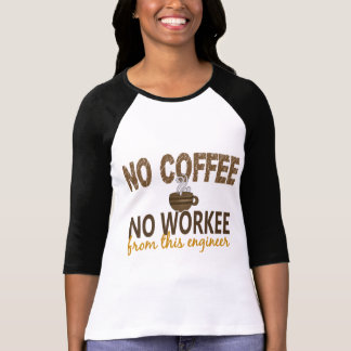 No Coffee No Workee Engineer T-Shirt