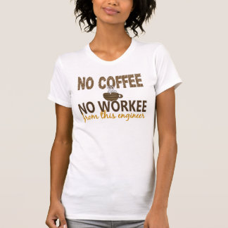 No Coffee No Workee Engineer T-shirt