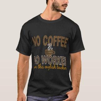 No Coffee No Workee English Teacher T-Shirt