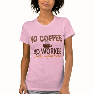 No Coffee No Workee English Teacher T Shirt