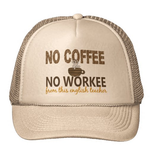 No Coffee No Workee English Teacher Trucker Hats