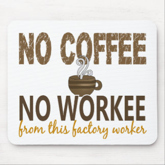 No Coffee No Workee Factory Worker Mouse Pad