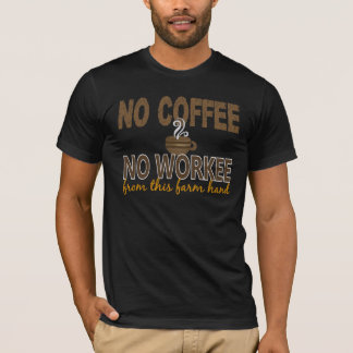 No Coffee No Workee Farm Hand T-Shirt