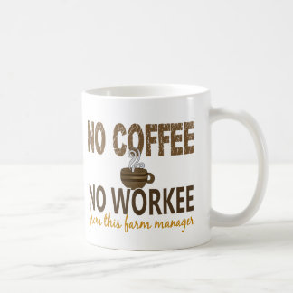 No Coffee No Workee Farm Manager Classic White Coffee Mug