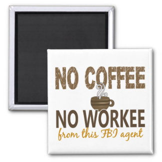 No Coffee No Workee FBI Agent 2 Inch Square Magnet