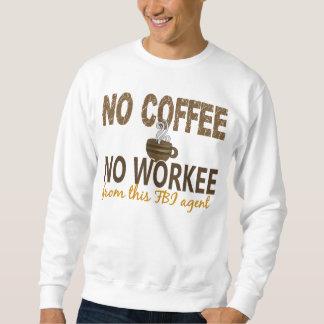 No Coffee No Workee FBI Agent Sweatshirt
