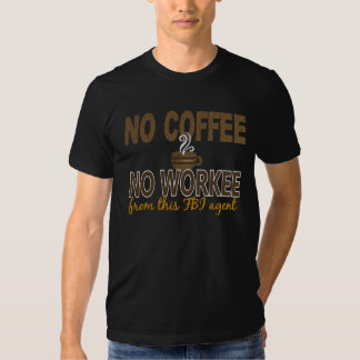 No Coffee No Workee FBI Agent Tees