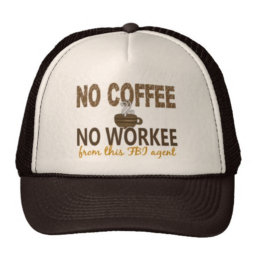 No Coffee No Workee FBI Agent Trucker Hat