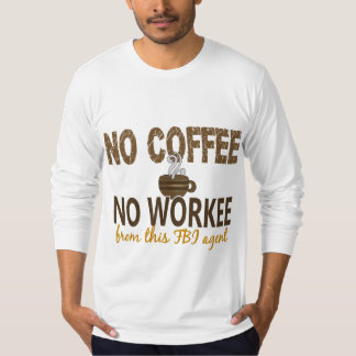 No Coffee No Workee FBI Agent Tshirts