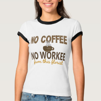 No Coffee No Workee Florist T-Shirt