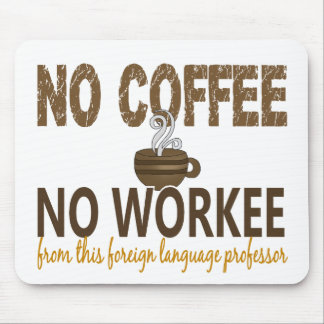 No Coffee No Workee Foreign Language Professor Mousepad