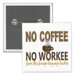 No Coffee No Workee Foreign Language Teacher Pinback Button