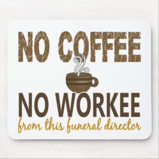 No Coffee No Workee Funeral Director Mousepads