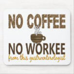 No Coffee No Workee Gastroenterologist Mouse Pad