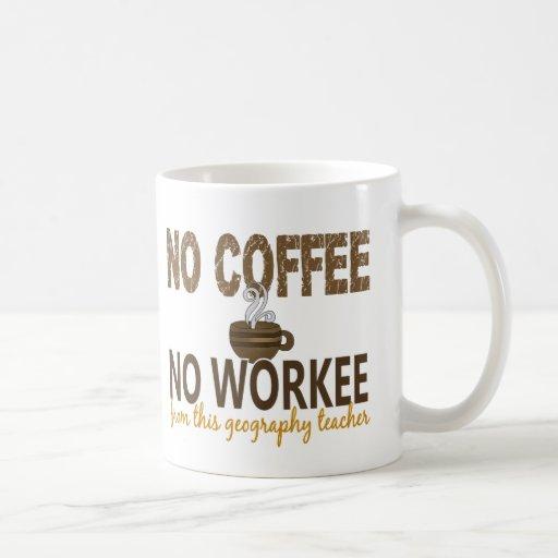 No Coffee No Workee Geography Teacher Classic White Coffee Mug
