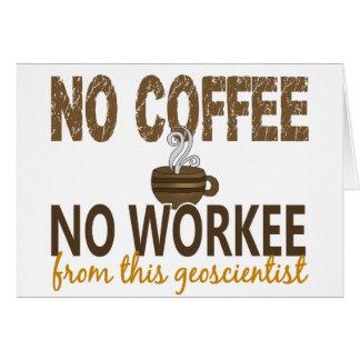 No Coffee No Workee Geoscientist Greeting Cards