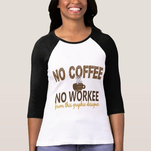 No Coffee No Workee Graphic Designer Tee Shirt