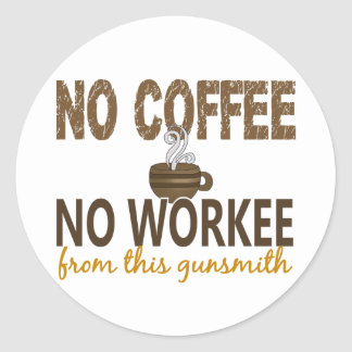 No Coffee No Workee Gunsmith Classic Round Sticker