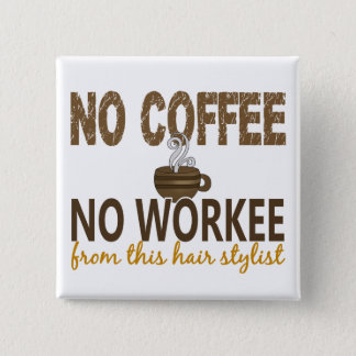 No Coffee No Workee Hair Stylist Button