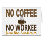 No Coffee No Workee Hairdresser Greeting Card