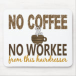 No Coffee No Workee Hairdresser Mouse Pad