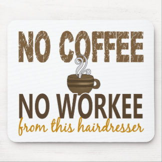 No Coffee No Workee Hairdresser Mousepads