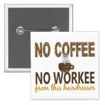 No Coffee No Workee Hairdresser Pinback Button