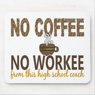 No Coffee No Workee High School Coach Mouse Pad