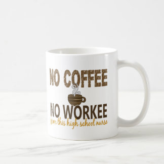 No Coffee No Workee High School Nurse Coffee Mugs