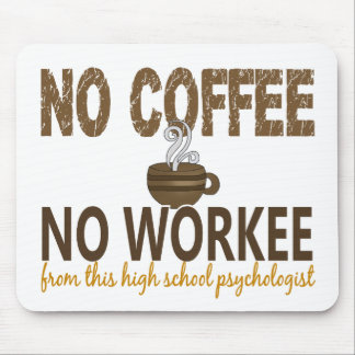 No Coffee No Workee High School Psychologist Mouse Pad