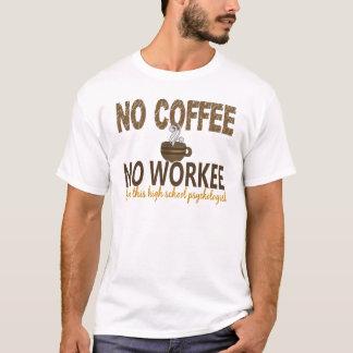 No Coffee No Workee High School Psychologist T-Shirt