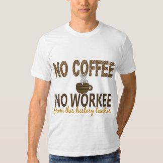 No Coffee No Workee History Teacher Tee Shirt