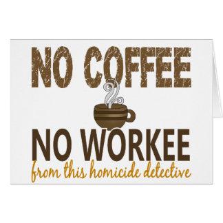 No Coffee No Workee Homicide Detective Greeting Card
