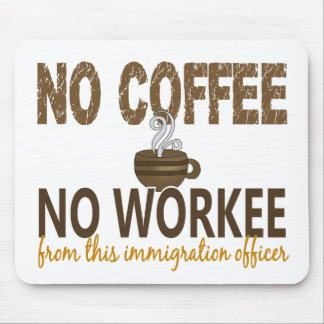 No Coffee No Workee Immigration Officer Mousepads