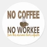 No Coffee No Workee Insurance Claims Adjuster Round Sticker