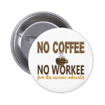 No Coffee No Workee Insurance Underwriter Pinback Buttons
