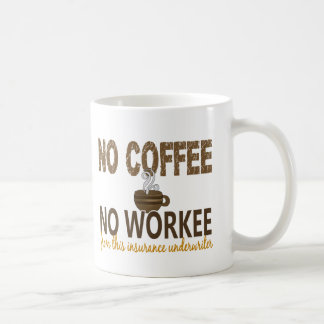 No Coffee No Workee Insurance Underwriter Coffee Mug