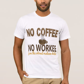 No Coffee No Workee Internal Medicine Doctor T-Shirt