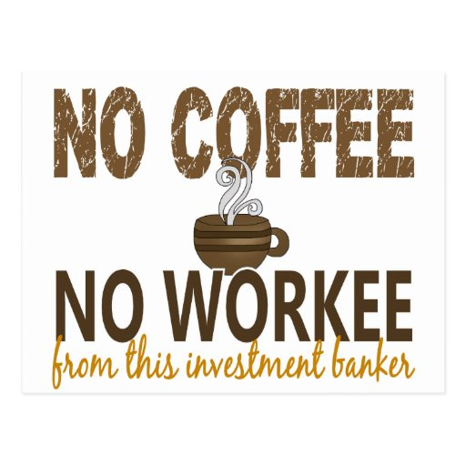 No Coffee No Workee Investment Banker Postcard