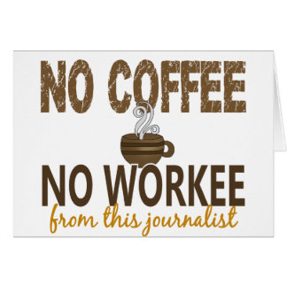 No Coffee No Workee Journalist Greeting Cards