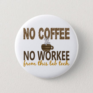 No Coffee No Workee Lab Tech Button