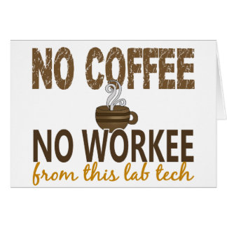 No Coffee No Workee Lab Tech Greeting Card