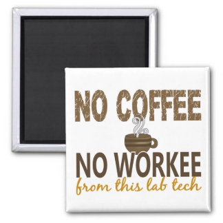 No Coffee No Workee Lab Tech 2 Inch Square Magnet