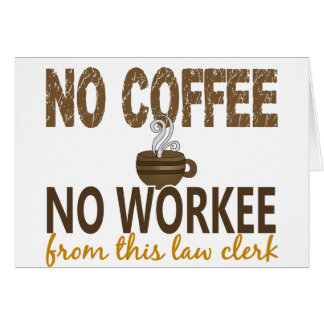 No Coffee No Workee Law Clerk Card