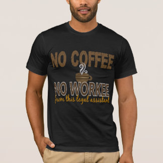 No Coffee No Workee Legal Assistant T-Shirt
