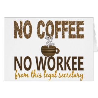 No Coffee No Workee Legal Secretary Greeting Cards