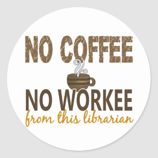 No Coffee No Workee Librarian Round Sticker