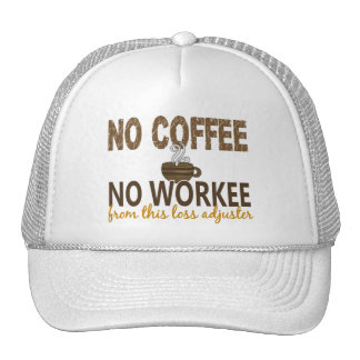 No Coffee No Workee Loss Adjuster Trucker Hats