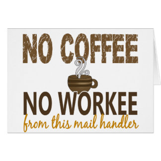 No Coffee No Workee Mail Handler Greeting Card