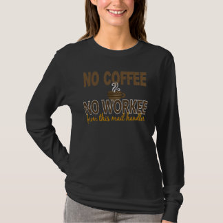 No Coffee No Workee Mail Handler T-Shirt